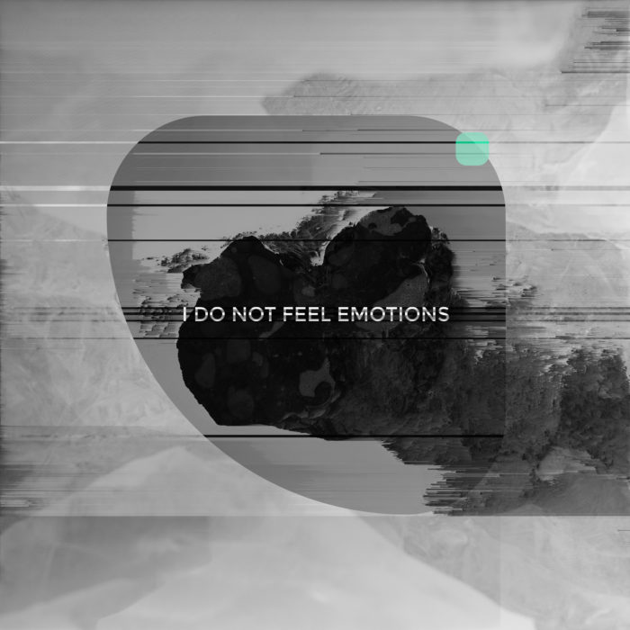 I DO NOT FEEL EMOTIONS